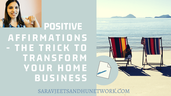 Positive Affirmations - The Trick To Transform Your Home Business