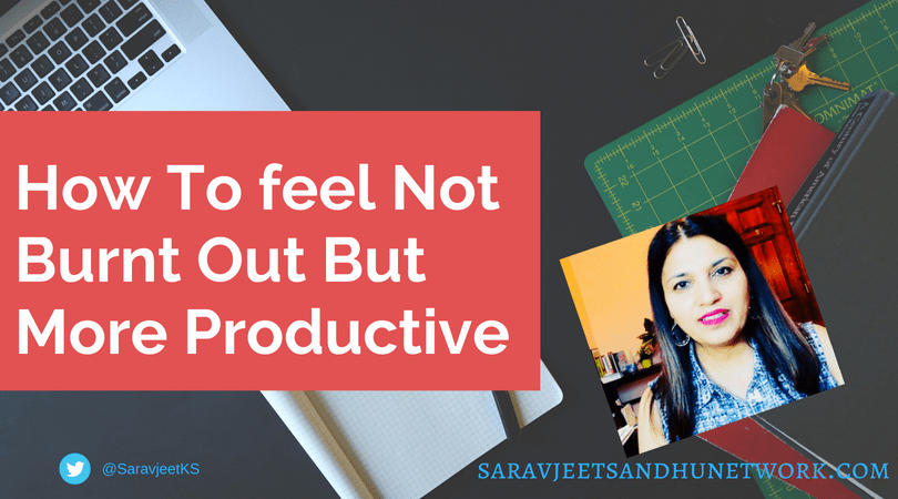 How To Feel Not Burnt Out But More Productive