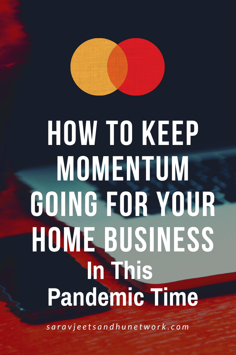 How To Keep Momentum Going For Your Home Business In This Pandemic Time