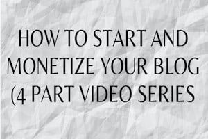 HOW TO START & MONETIZE YOUR BLOG (4 PART VIDEO SERIES)